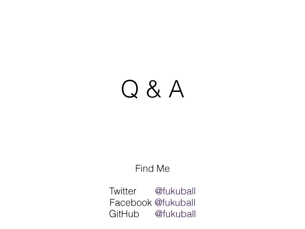 Q & A Find Me ! Twitter @fukuball Facebook @fuk...