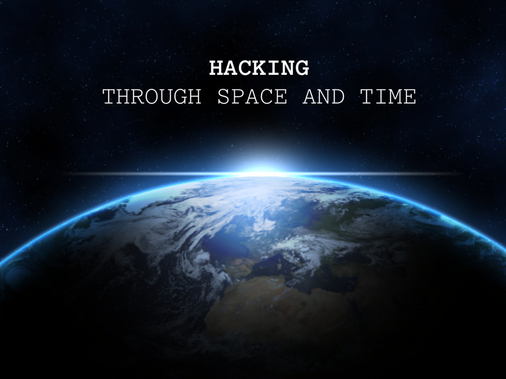 HACKING THROUGH SPACE AND TIME