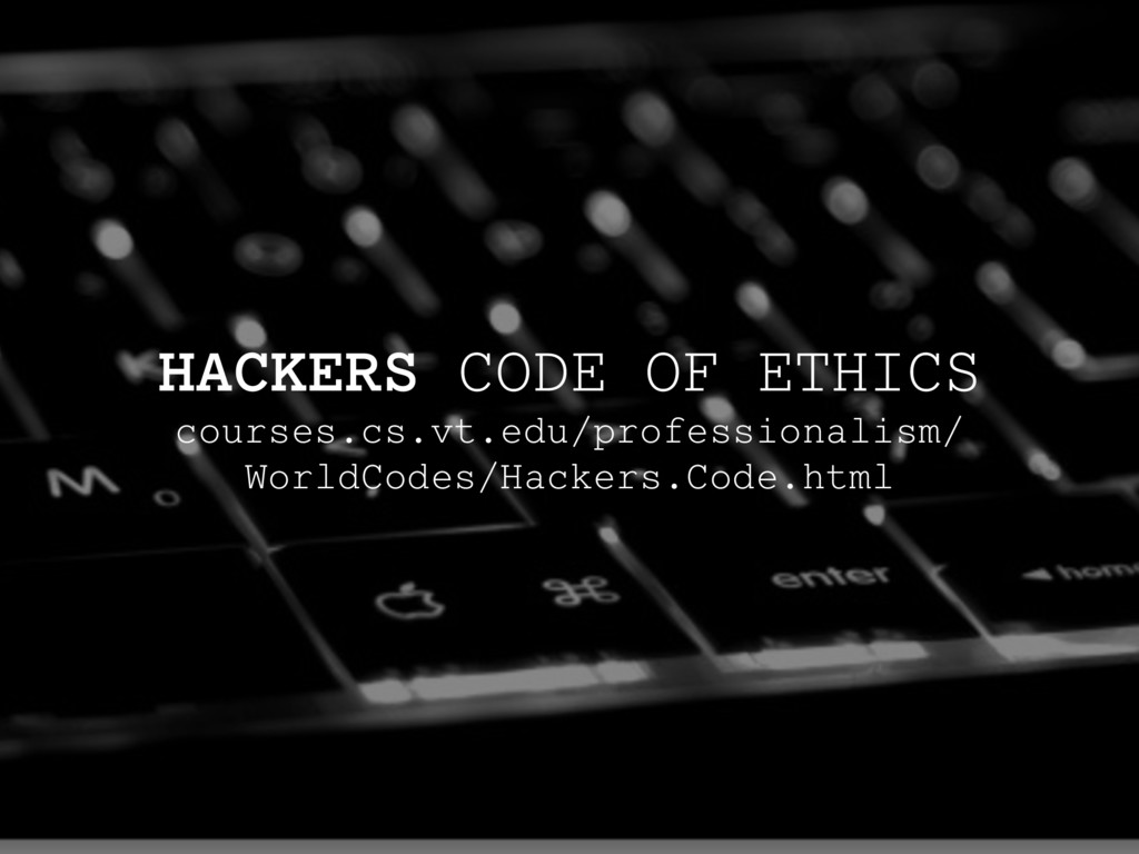 HACKERS CODE OF ETHICS courses.cs.vt.edu/profes...