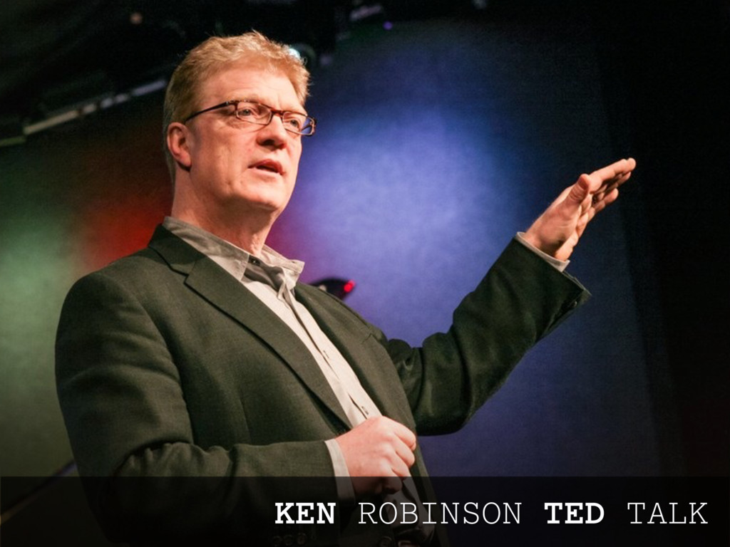 KEN ROBINSON TED TALK