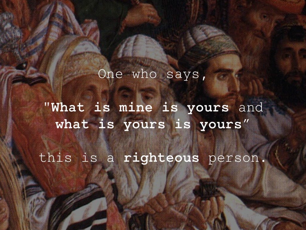 "One who says, ! ""What is mine is yours and what..."