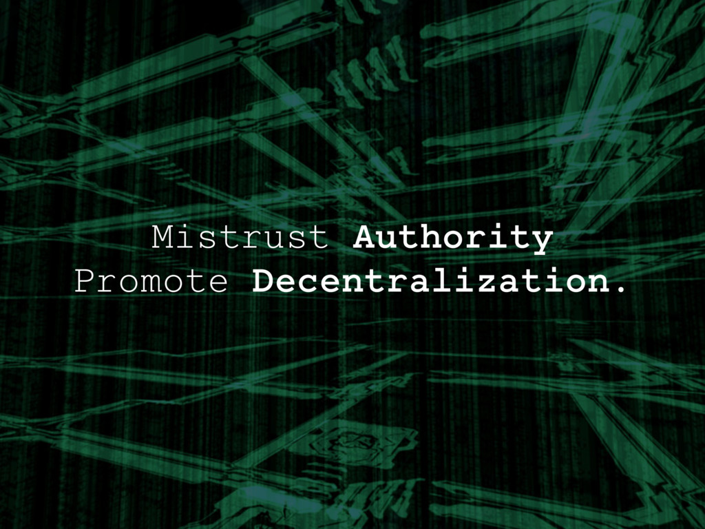 Mistrust Authority Promote Decentralization.