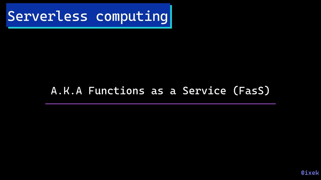 Serverless computing A.K.A Functions as a Servi...