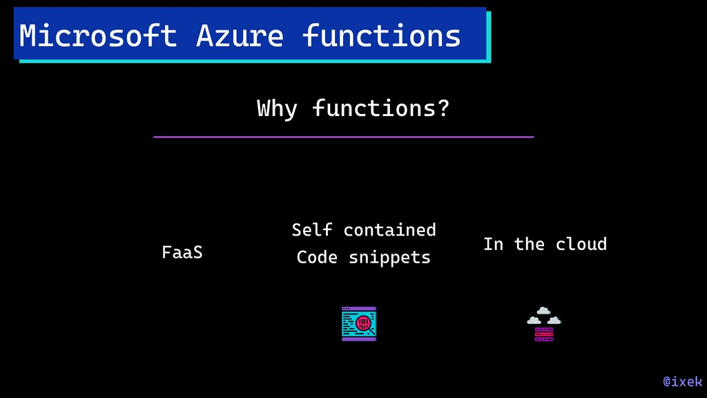 Microsoft Azure functions Why functions? FaaS S...