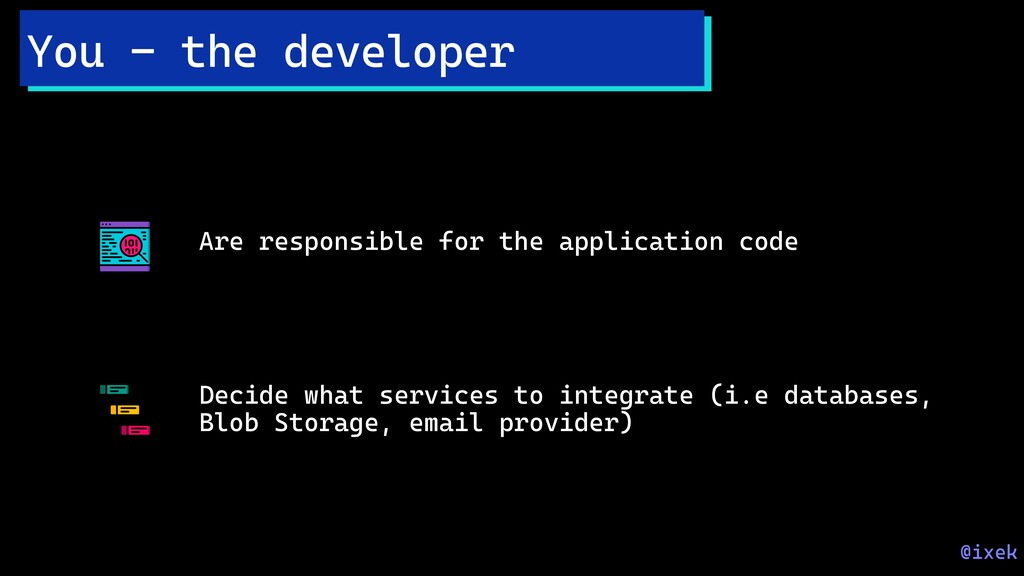 Are responsible for the application code Decide...