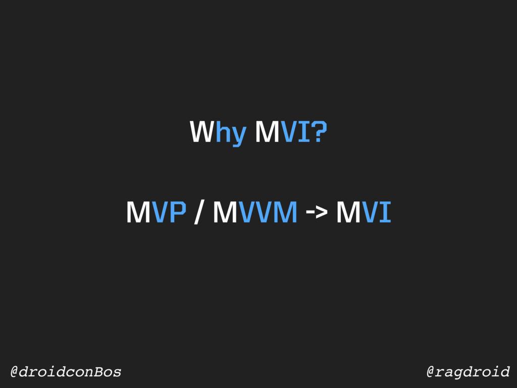 @ragdroid @droidconBos Why MVI? MVP / MVVM -> M...