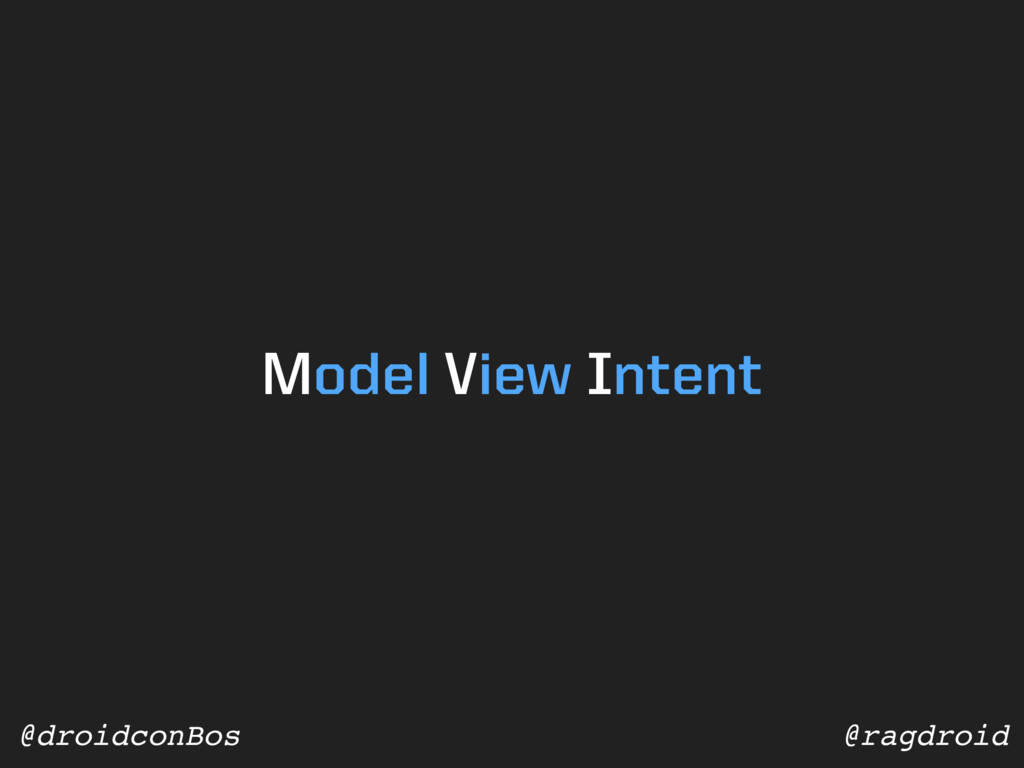 @ragdroid @droidconBos Model View Intent