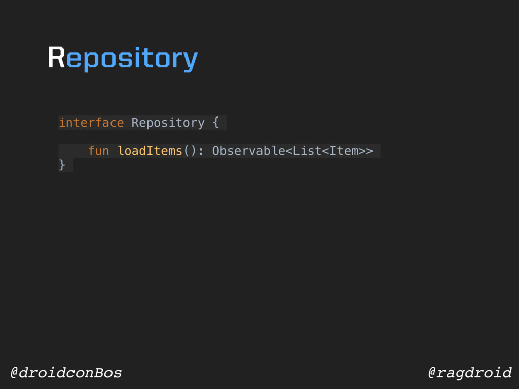 @ragdroid @droidconBos interface Repository { f...