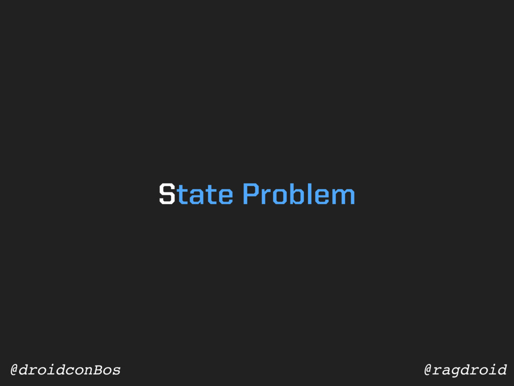 @ragdroid @droidconBos State Problem