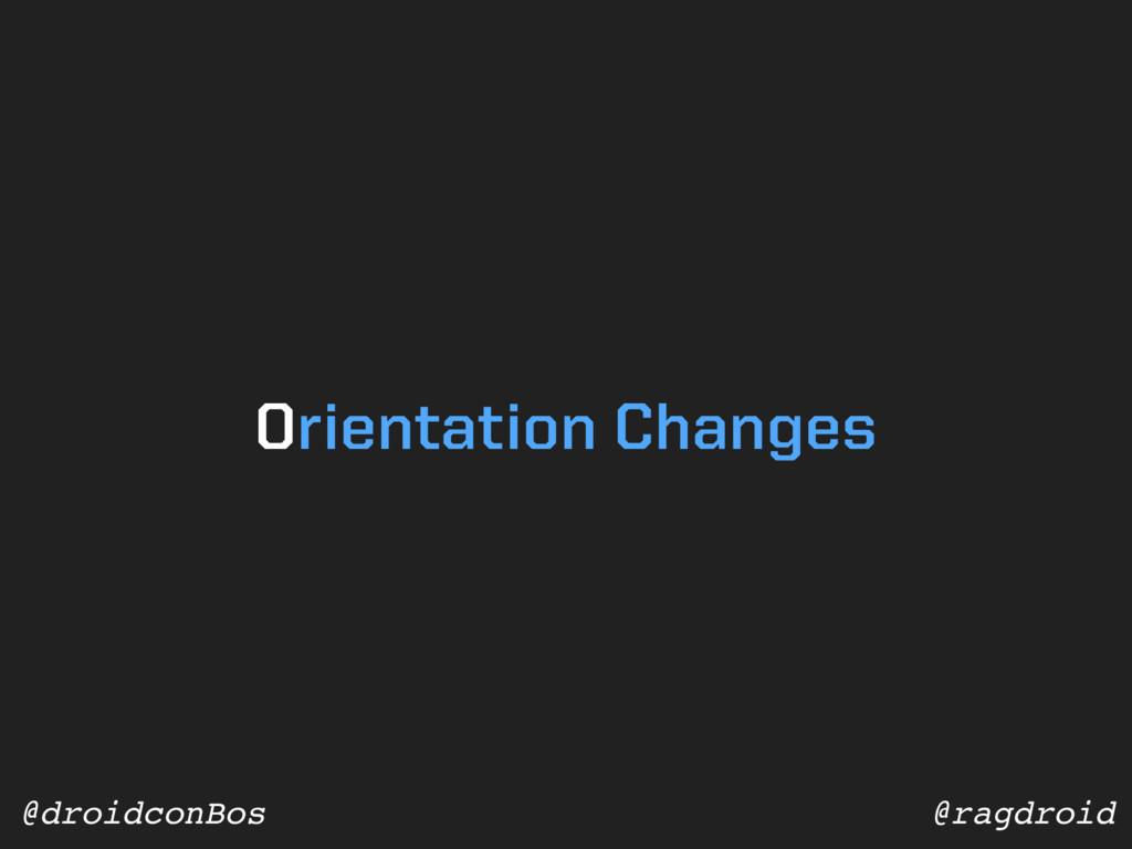 @ragdroid @droidconBos Orientation Changes