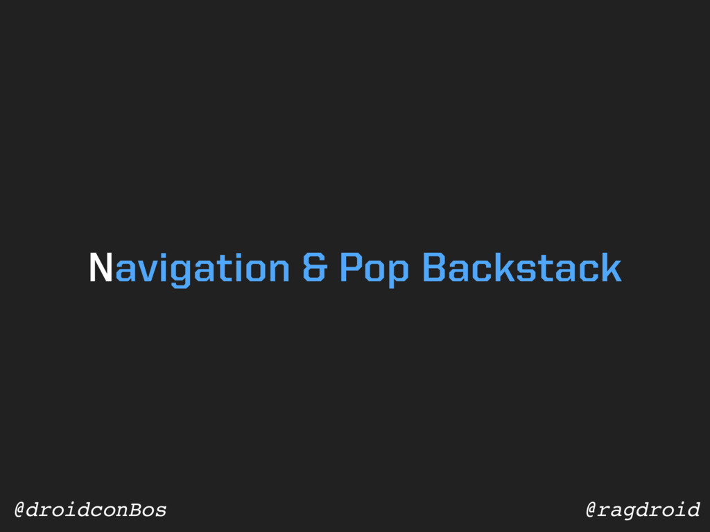 @ragdroid @droidconBos Navigation & Pop Backsta...