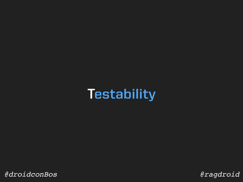 @ragdroid @droidconBos Testability
