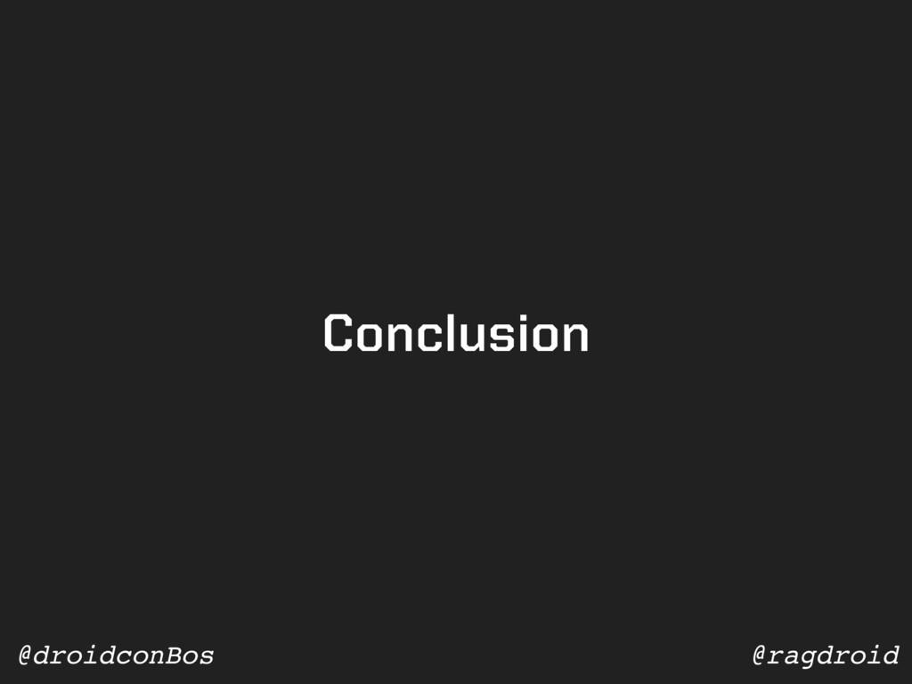 @ragdroid @droidconBos Conclusion