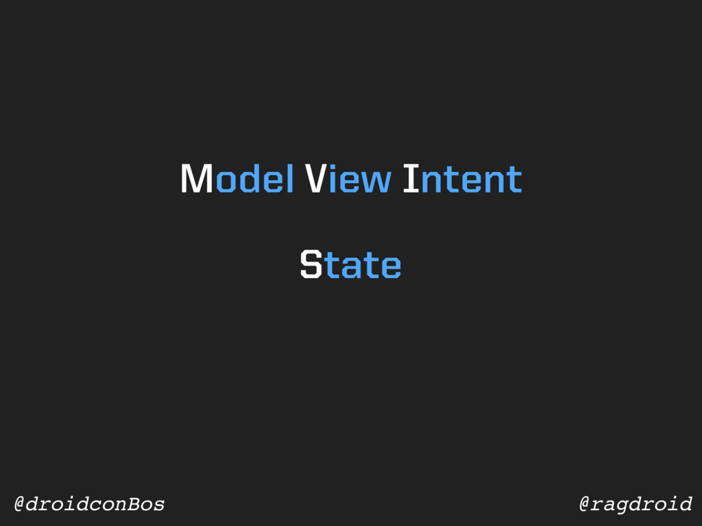 @ragdroid @droidconBos Model View Intent State