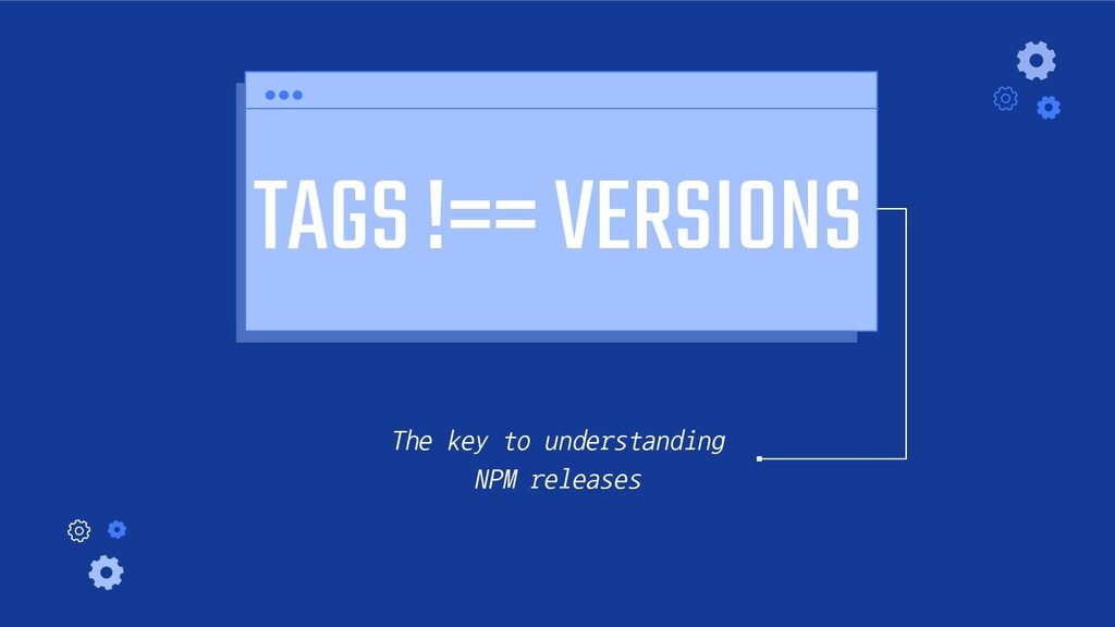 TAGS !== VERSIONS The key to understanding NPM ...