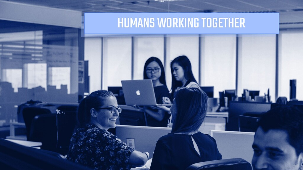 HUMANS WORKING TOGETHER