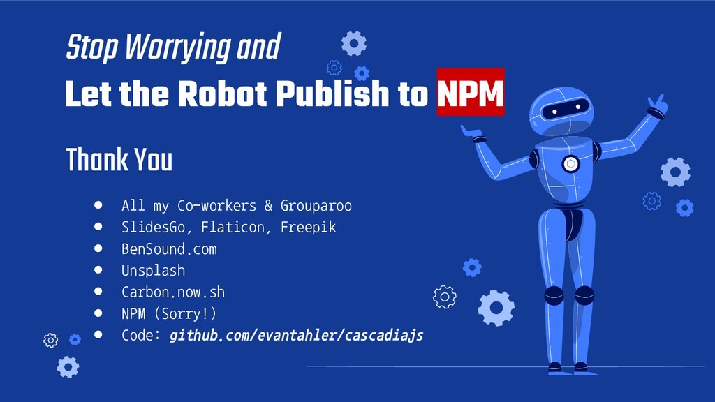 Stop Worrying and  Let the Robot Publish to NPM...