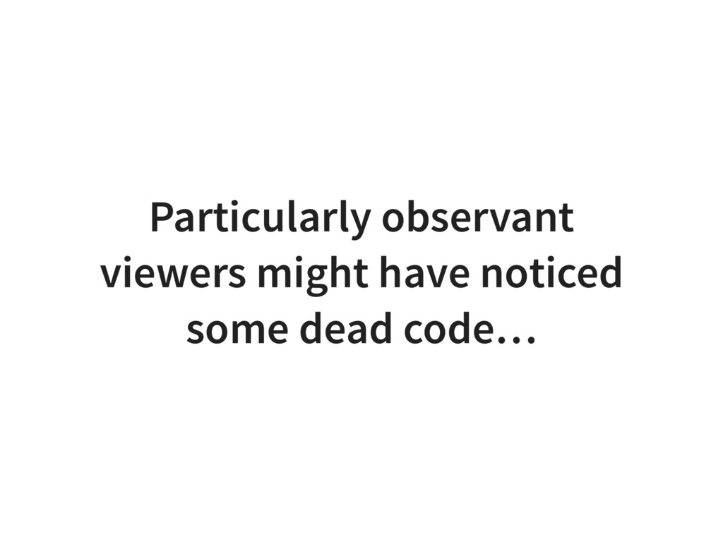 Particularly observant viewers might have notic...