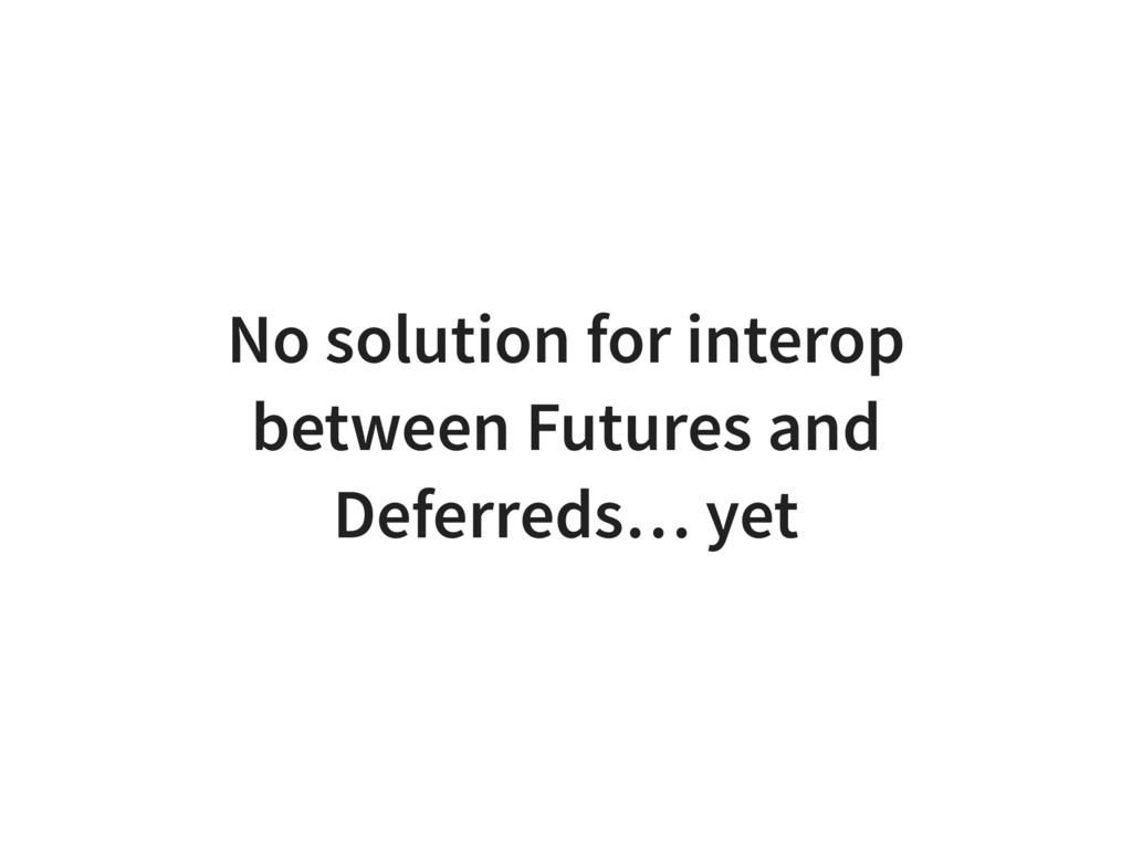 No solution for interop between Futures and Def...