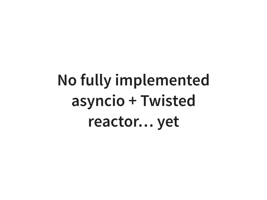 No fully implemented asyncio + Twisted reactor…...