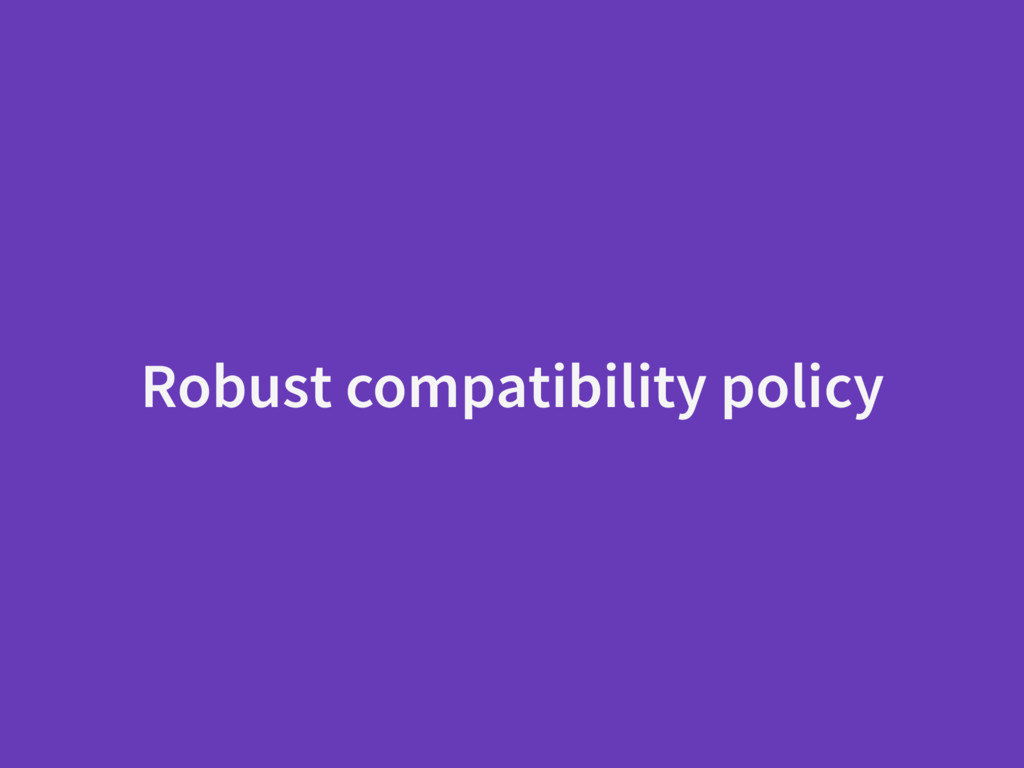Robust compatibility policy