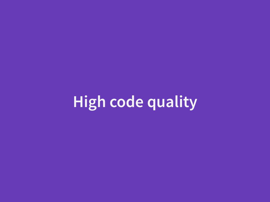 High code quality
