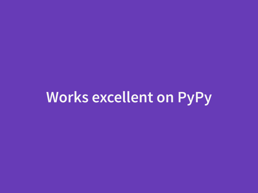 Works excellent on PyPy
