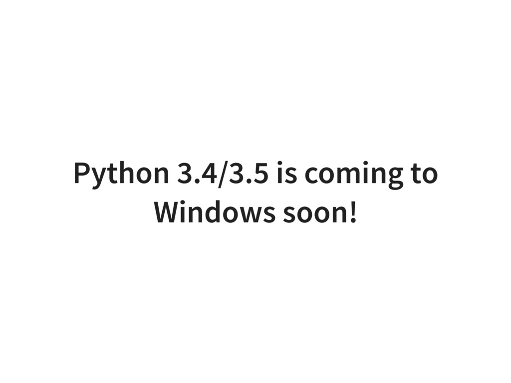 Python 3.4/3.5 is coming to Windows soon!