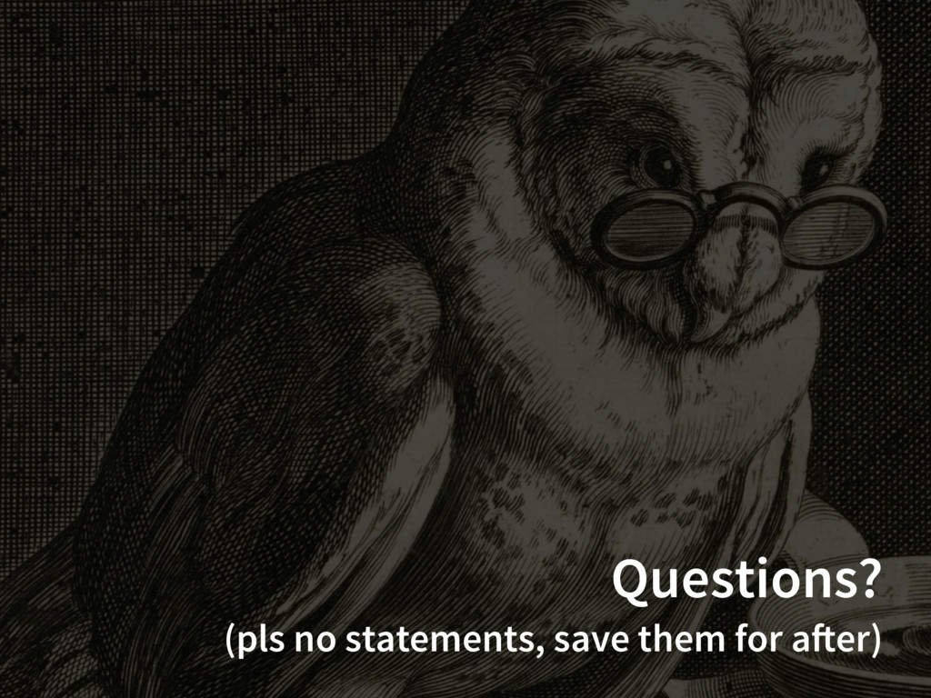 Questions? (pls no statements, save them for af...