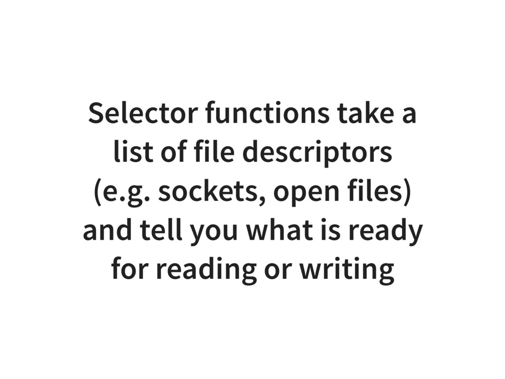 Selector functions take a list of file descript...