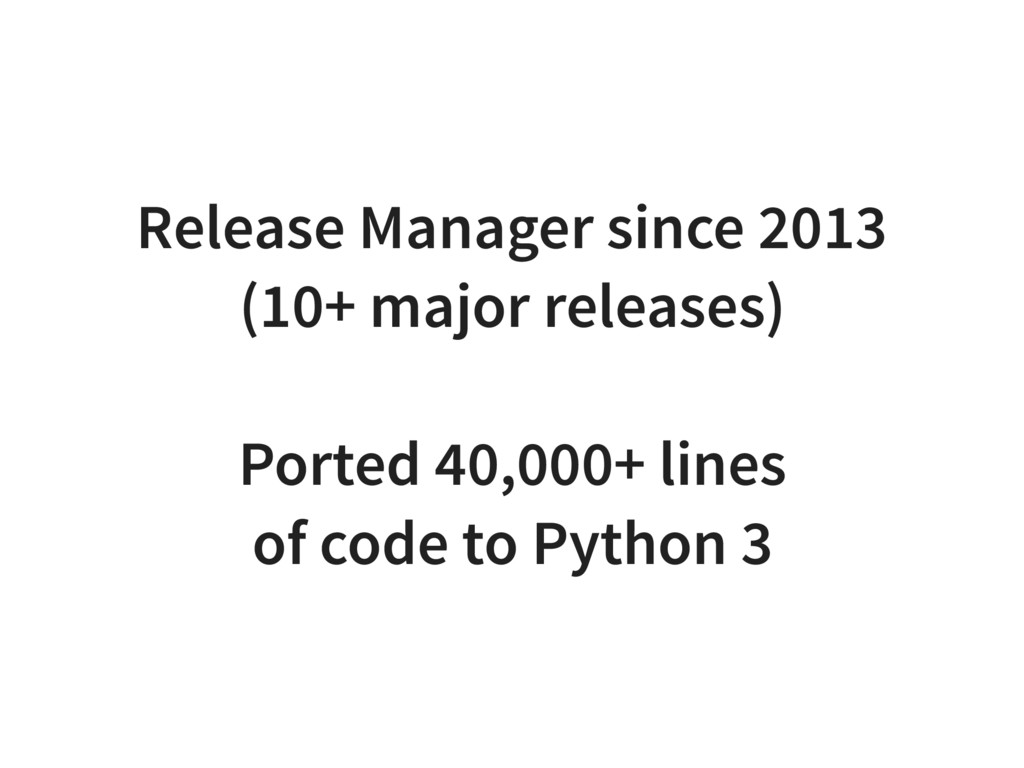 Release Manager since 2013 (10+ major releases)...