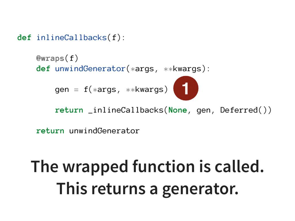 def inlineCallbacks(f): @wraps(f) def unwindGen...