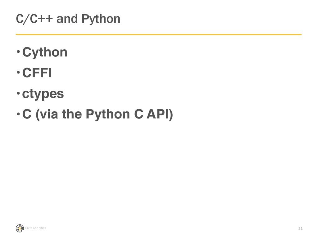 Civis Analytics •Cython •CFFI •ctypes •C (via t...