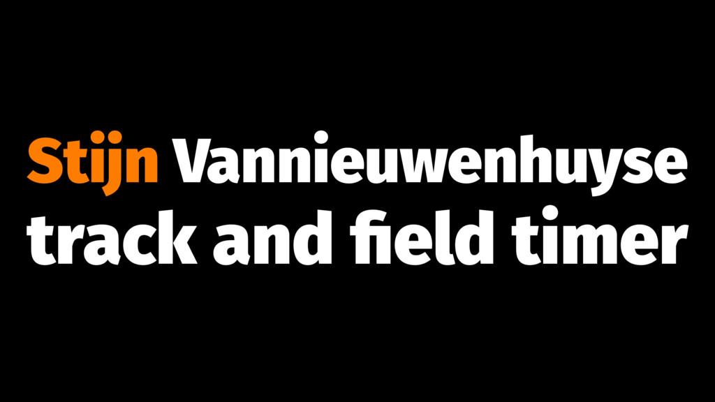 Stijn Vannieuwenhuyse track and field timer
