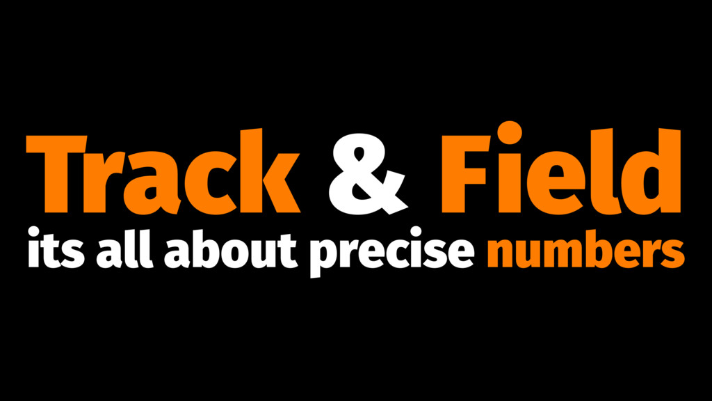Track & Field its all about precise numbers