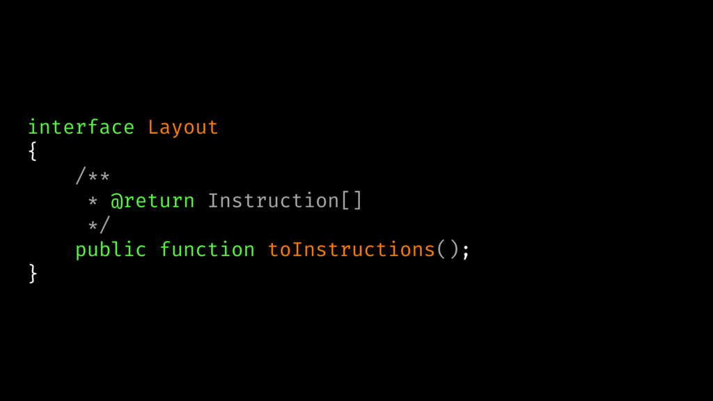 interface Layout { /** * @return Instruction[] ...