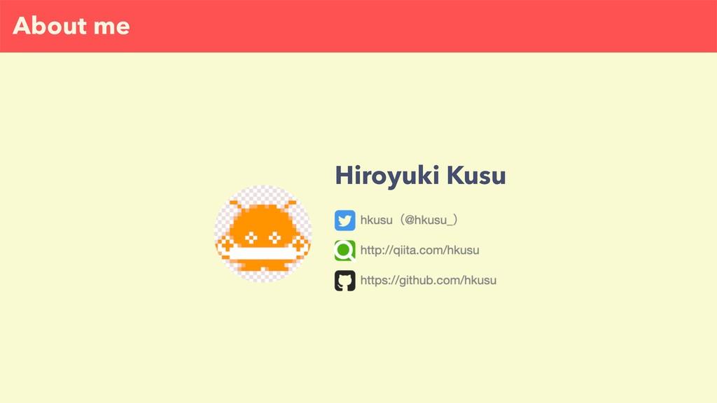 About me Hiroyuki Kusu