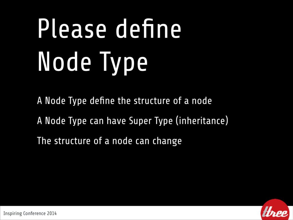 Inspiring Conference 2014 Please define Node Ty...