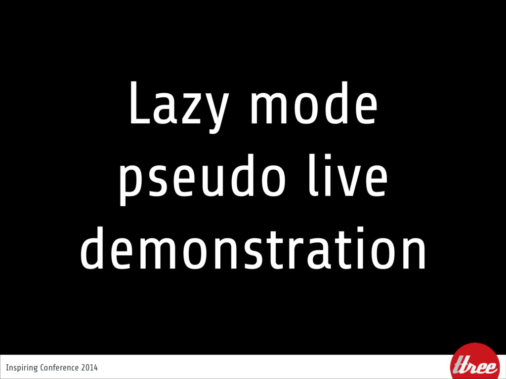 Inspiring Conference 2014 Lazy mode pseudo live...