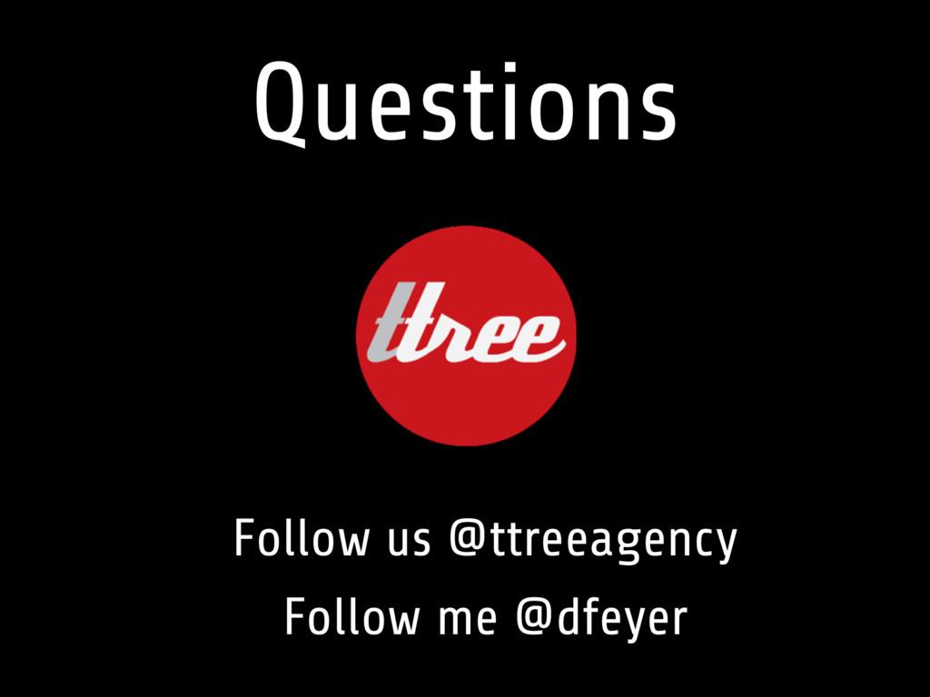 Follow us @ttreeagency Follow me @dfeyer Questi...