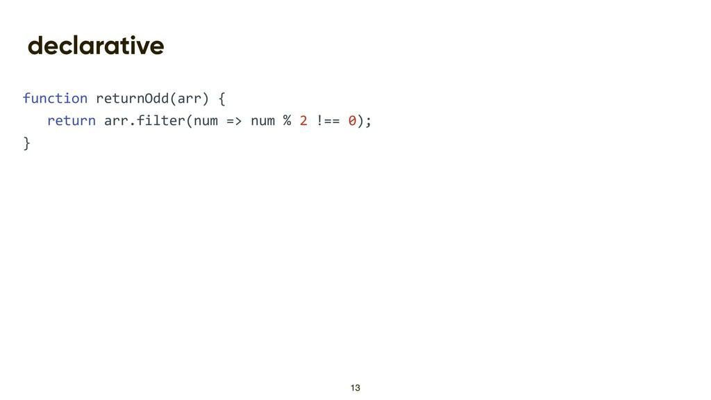 declarative function returnOdd(arr) { return ar...
