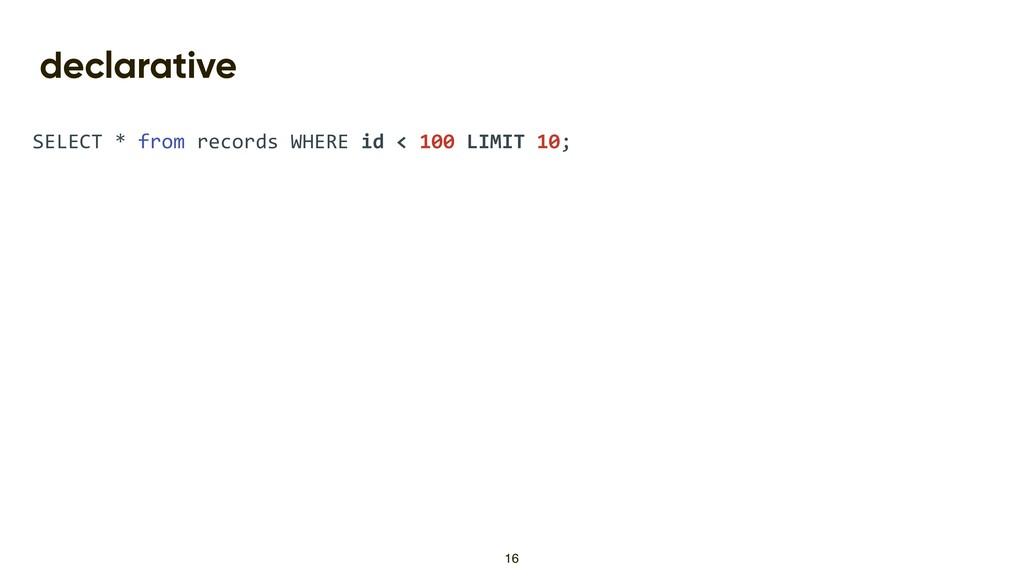 declarative SELECT * from records WHERE id < 10...