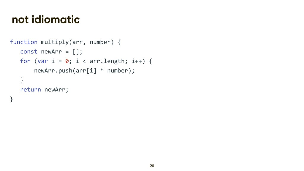 not idiomatic function multiply(arr, number) { ...