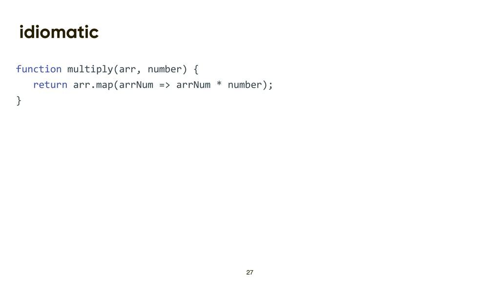 idiomatic function multiply(arr, number) { retu...