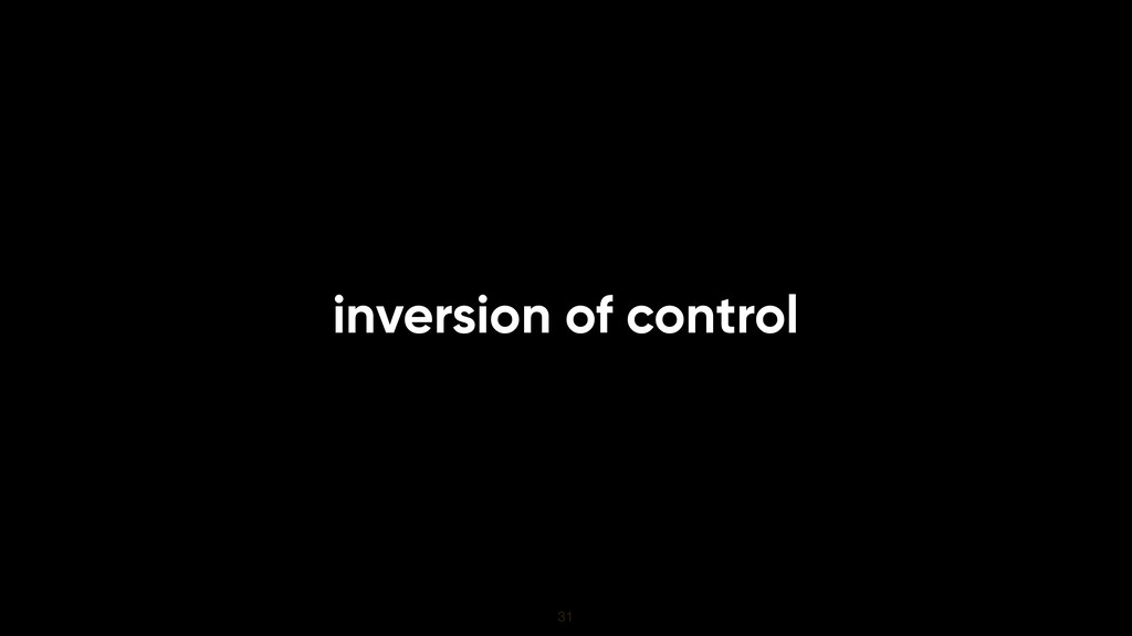 inversion of control 31
