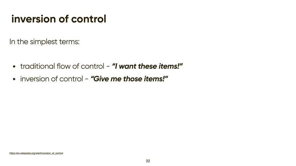 inversion of control In the simplest terms: • t...