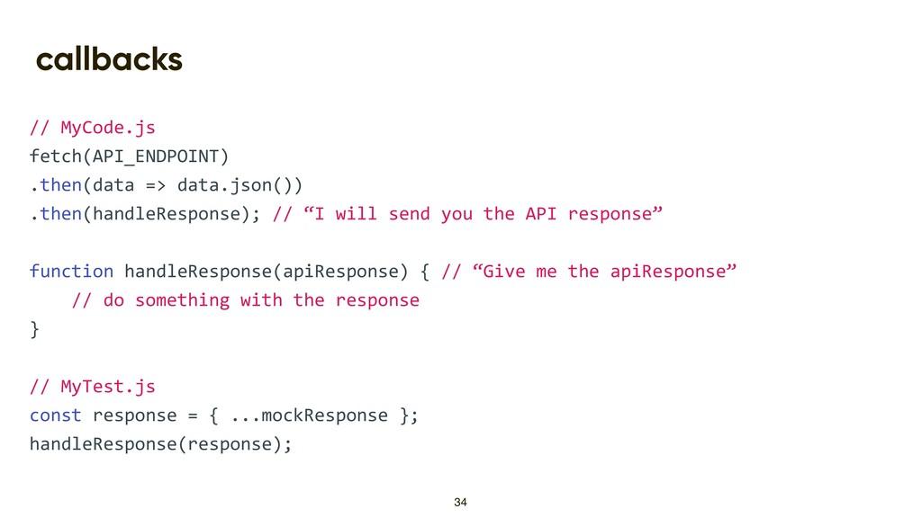 callbacks // MyCode.js fetch(API_ENDPOINT) .the...