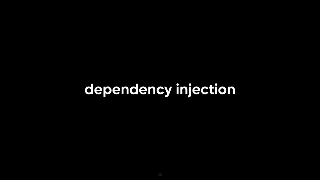 dependency injection 35