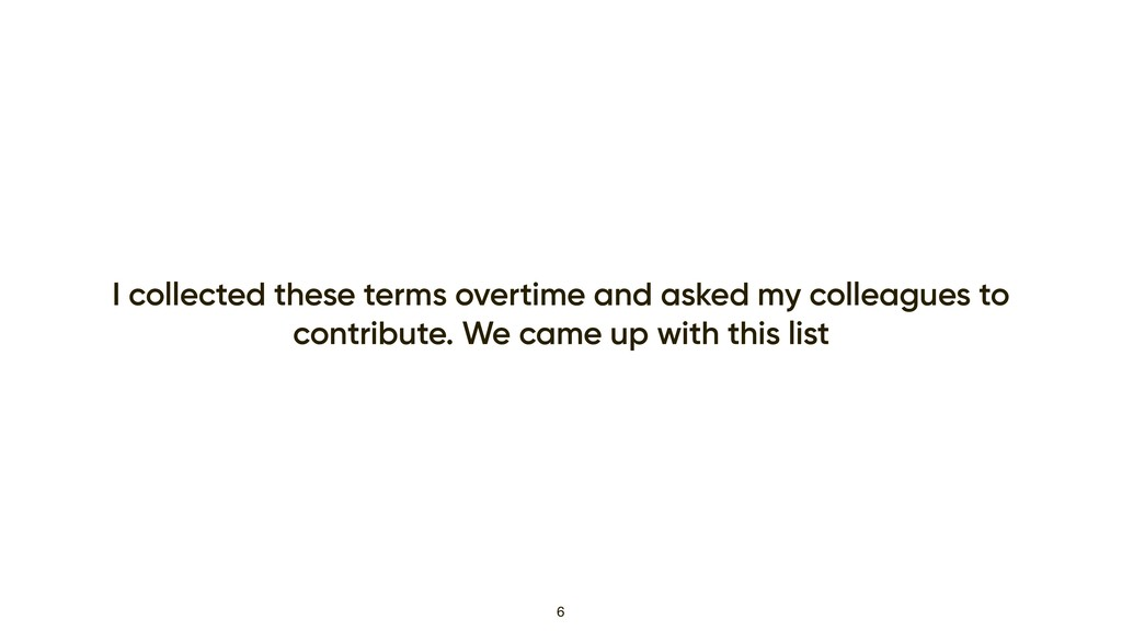 I collected these terms overtime and asked my c...