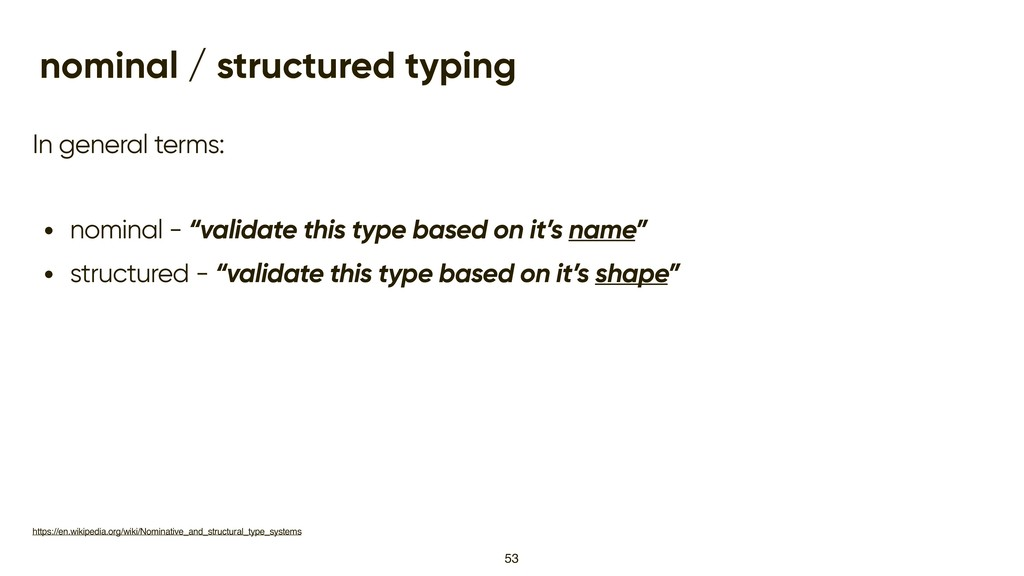 nominal / structured typing In general terms: •...